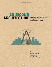 30-Second Architecture: The 50 most signicant principles and sty-0