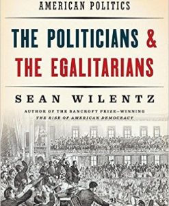 The Politicians and the Egalitarians : The Hidden History of American Politics-0